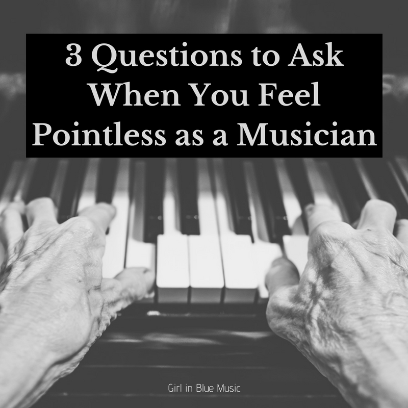 3 Questions to Ask When You Feel Pointless as a Musician | Girl in Blue Music