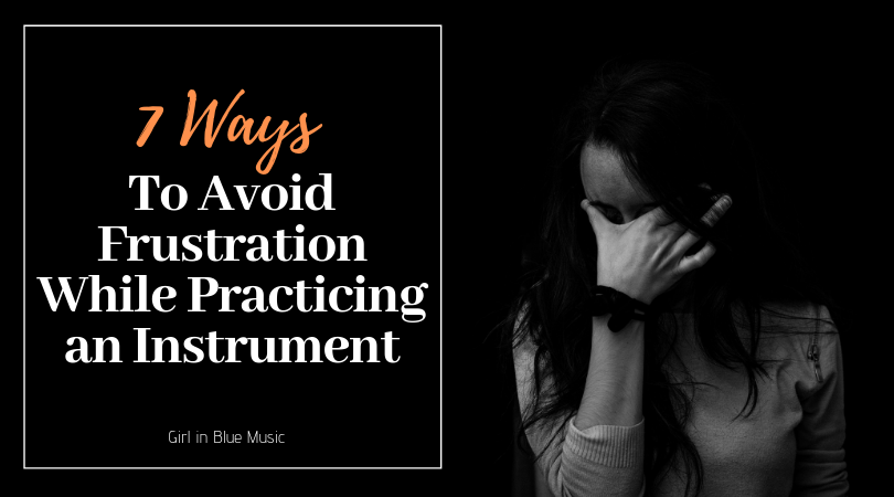 7 Ways to Avoid Frustration While Practicing an Instrument